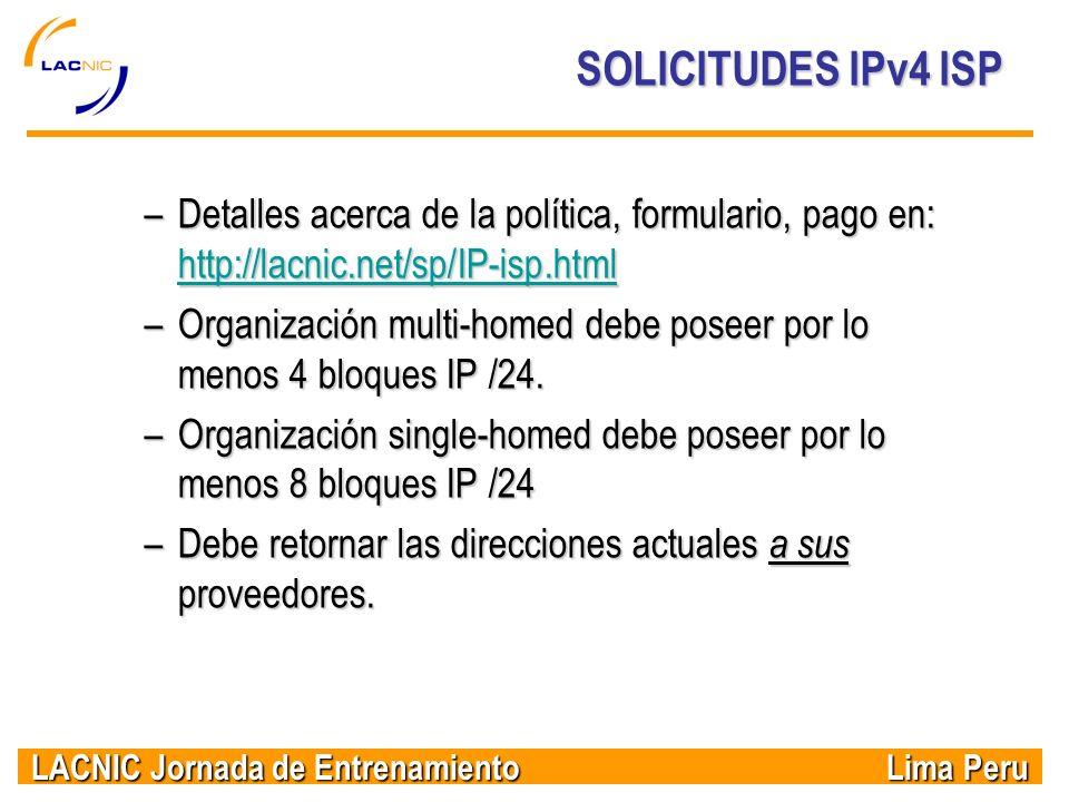 LACNIC Jornada de Entrenamiento Lima Peru SOLICITUDES IPv4 ISP –Detalles acerca de la política, formulario, pago en: http://lacnic.net/sp/IP-isp.html