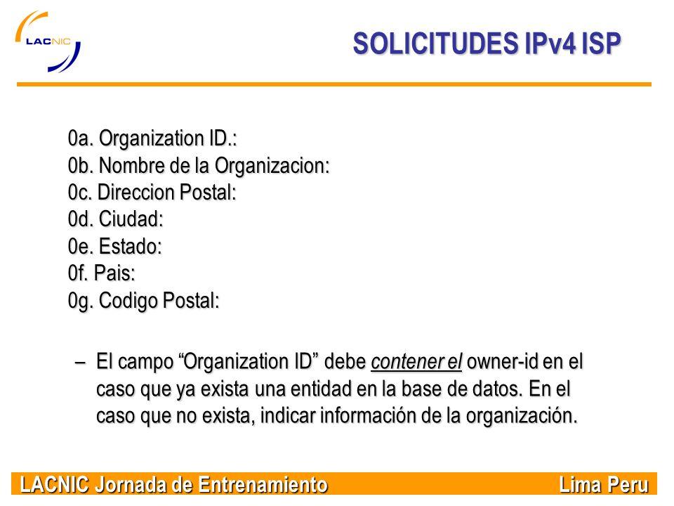LACNIC Jornada de Entrenamiento Lima Peru SOLICITUDES IPv4 ISP –El campo Organization ID debe contener el owner-id en el caso que ya exista una entida