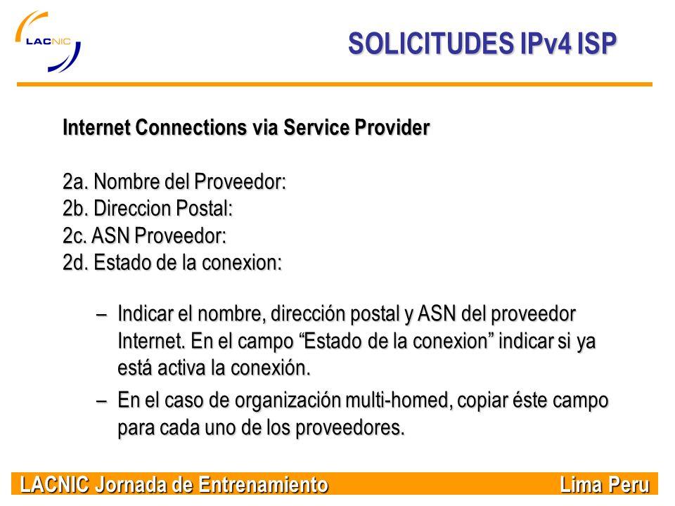 LACNIC Jornada de Entrenamiento Lima Peru SOLICITUDES IPv4 ISP Internet Connections via Service Provider 2a. Nombre del Proveedor: 2b. Direccion Posta