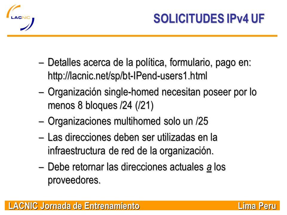 LACNIC Jornada de Entrenamiento Lima Peru SOLICITUDES IPv4 UF –Detalles acerca de la política, formulario, pago en: http://lacnic.net/sp/bt-IPend-user