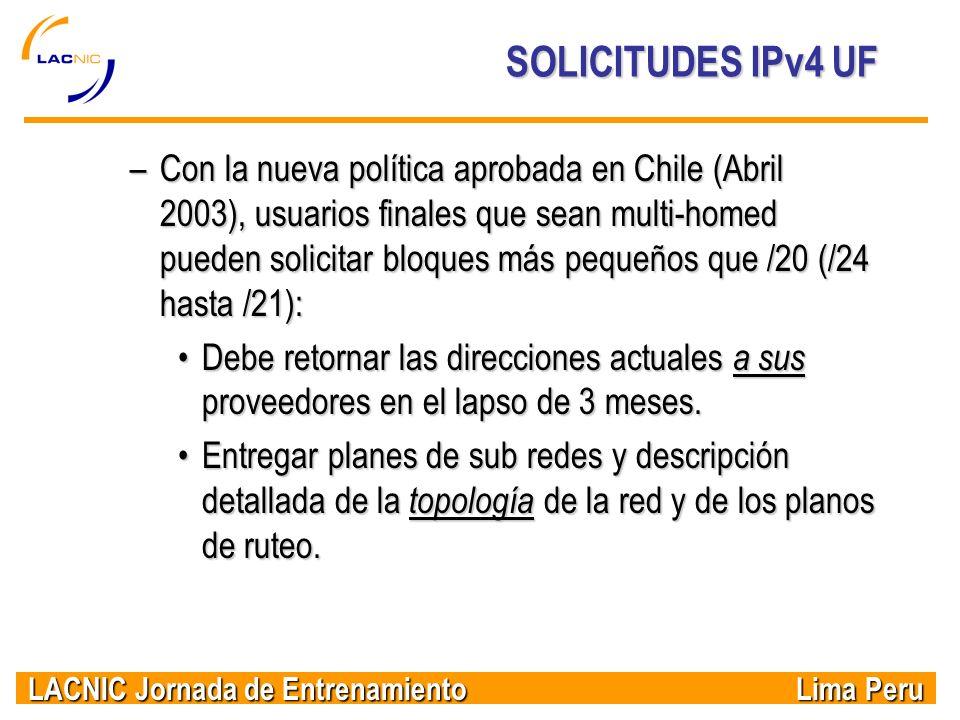 LACNIC Jornada de Entrenamiento Lima Peru SOLICITUDES IPv4 UF –Con la nueva política aprobada en Chile (Abril 2003), usuarios finales que sean multi-h