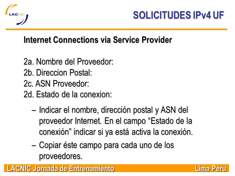 LACNIC Jornada de Entrenamiento Lima Peru SOLICITUDES IPv4 UF –Indicar el nombre, dirección postal y ASN del proveedor Internet. En el campo Estado de