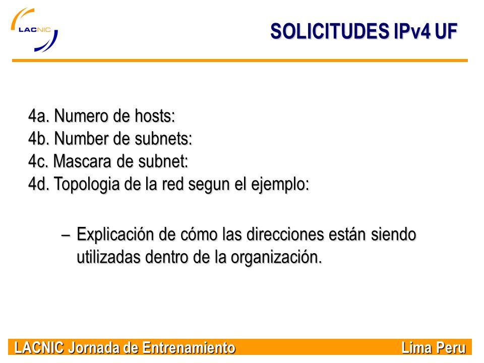LACNIC Jornada de Entrenamiento Lima Peru SOLICITUDES IPv4 UF 4a. Numero de hosts: 4b. Number de subnets: 4c. Mascara de subnet: 4d. Topologia de la r