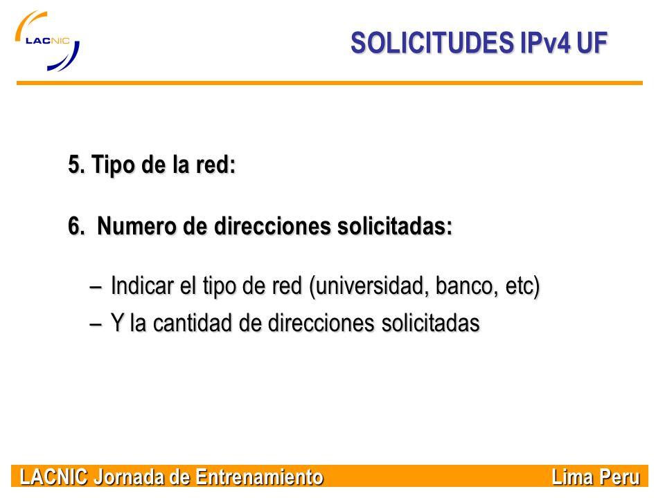 LACNIC Jornada de Entrenamiento Lima Peru SOLICITUDES IPv4 UF 5. Tipo de la red: 6. Numero de direcciones solicitadas: –Indicar el tipo de red (univer