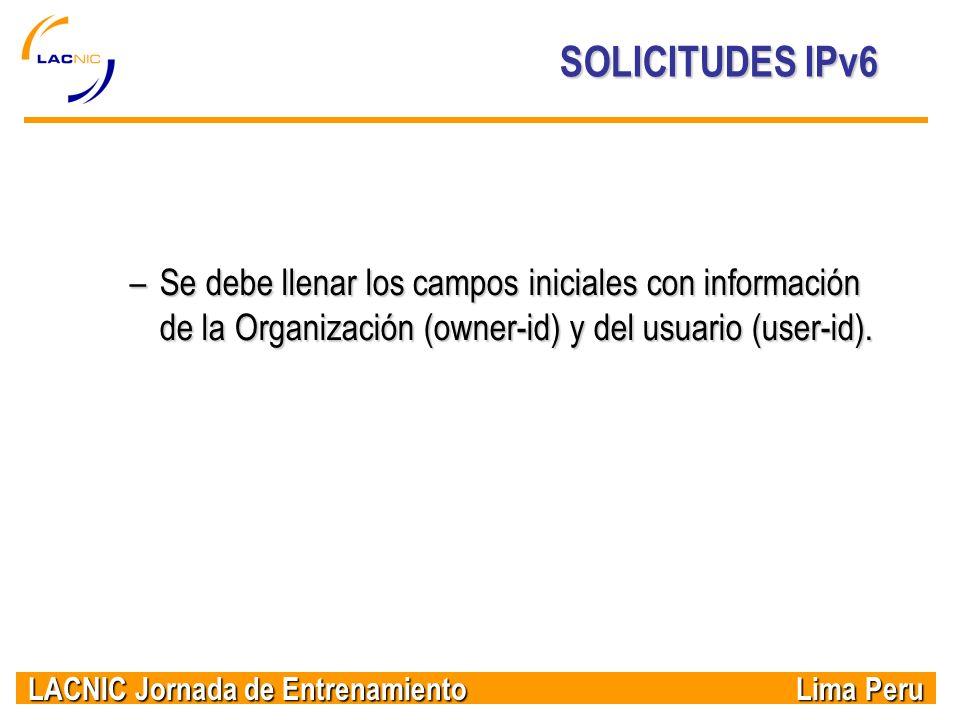 LACNIC Jornada de Entrenamiento Lima Peru SOLICITUDES IPv6 –Se debe llenar los campos iniciales con información de la Organización (owner-id) y del us