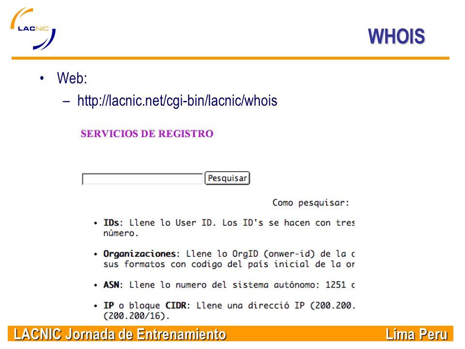 LACNIC Jornada de Entrenamiento Lima Peru WHOIS Web: –http://lacnic.net/cgi-bin/lacnic/whois