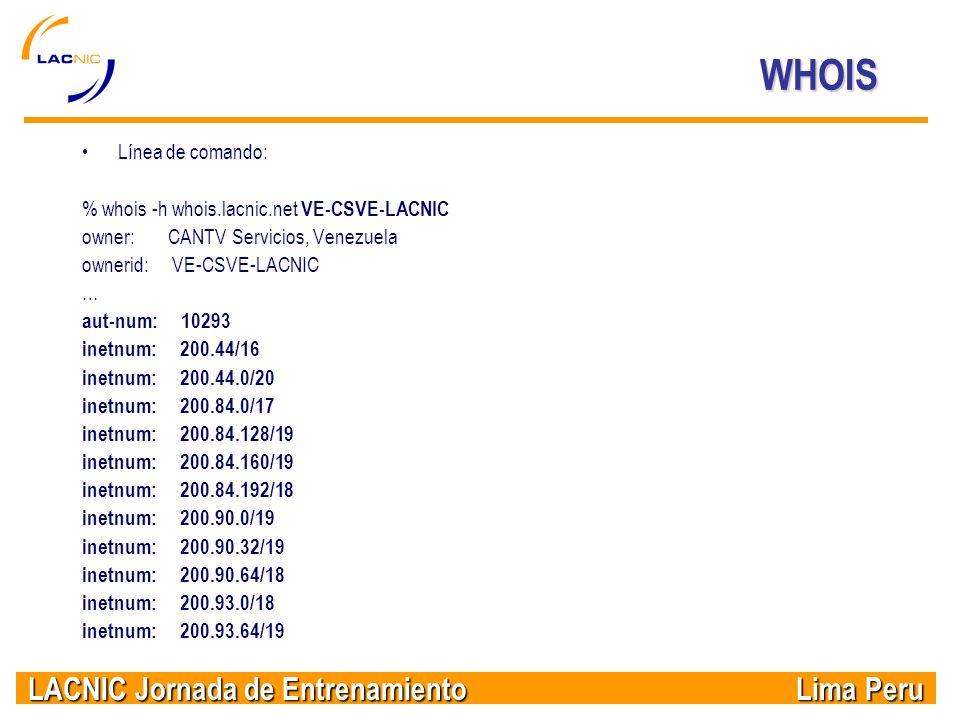 LACNIC Jornada de Entrenamiento Lima Peru WHOIS Línea de comando: % whois -h whois.lacnic.net VE-CSVE-LACNIC owner: CANTV Servicios, Venezuela ownerid