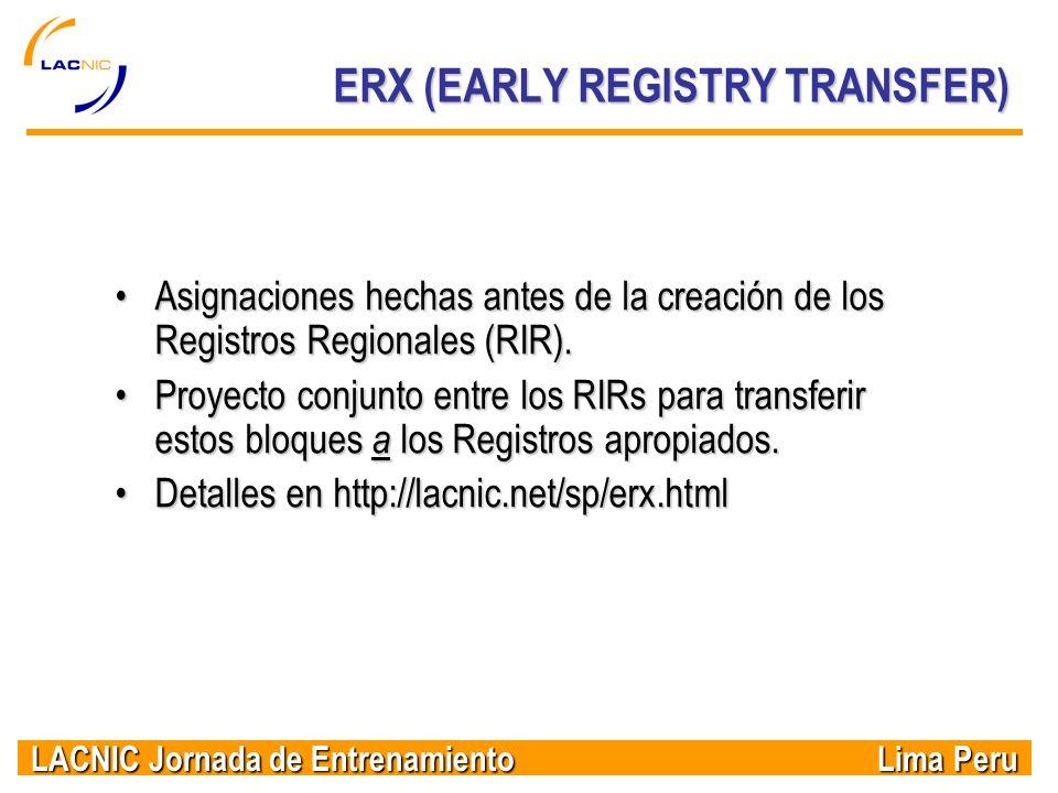 LACNIC Jornada de Entrenamiento Lima Peru ERX (EARLY REGISTRY TRANSFER) Asignaciones hechas antes de la creación de los Registros Regionales (RIR).Asi