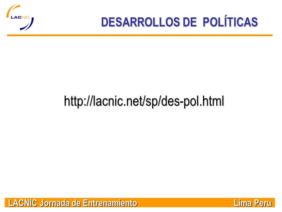 LACNIC Jornada de Entrenamiento Lima Peru DESARROLLOS DE POLÍTICAS http://lacnic.net/sp/des-pol.html