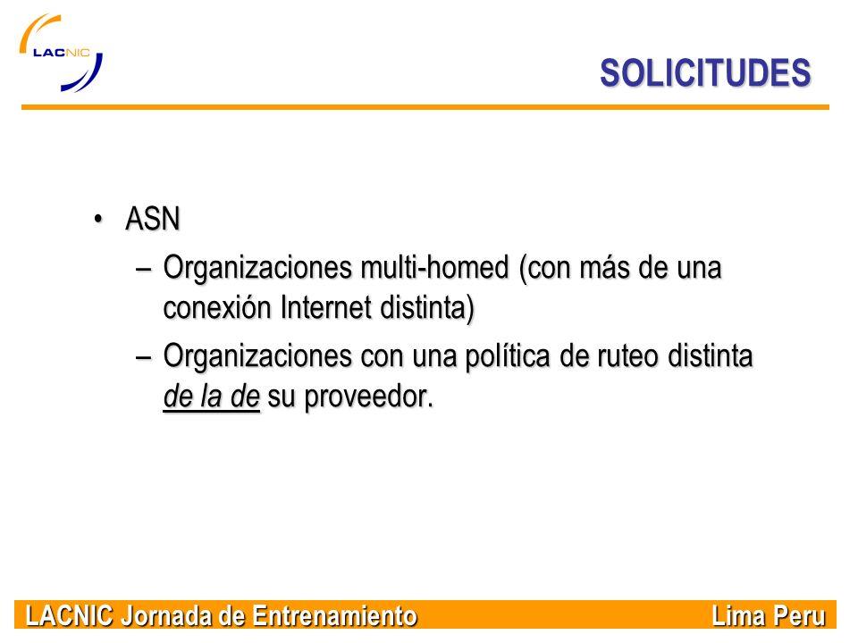 LACNIC Jornada de Entrenamiento Lima Peru SOLICITUDES ASNASN –Organizaciones multi-homed (con más de una conexión Internet distinta) –Organizaciones c