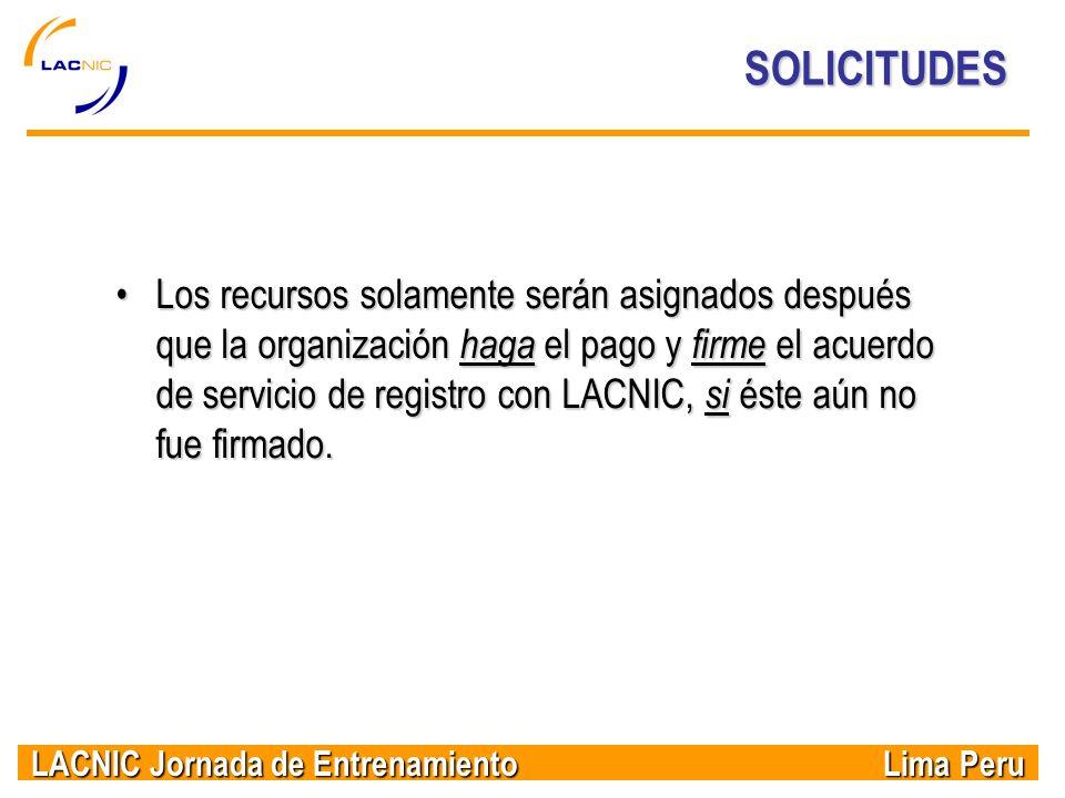 LACNIC Jornada de Entrenamiento Lima Peru SOLICITUDES Los recursos solamente serán asignados después que la organización haga el pago y firme el acuer