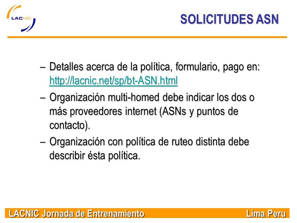 LACNIC Jornada de Entrenamiento Lima Peru SOLICITUDES ASN –Detalles acerca de la política, formulario, pago en: http://lacnic.net/sp/bt-ASN.html http: