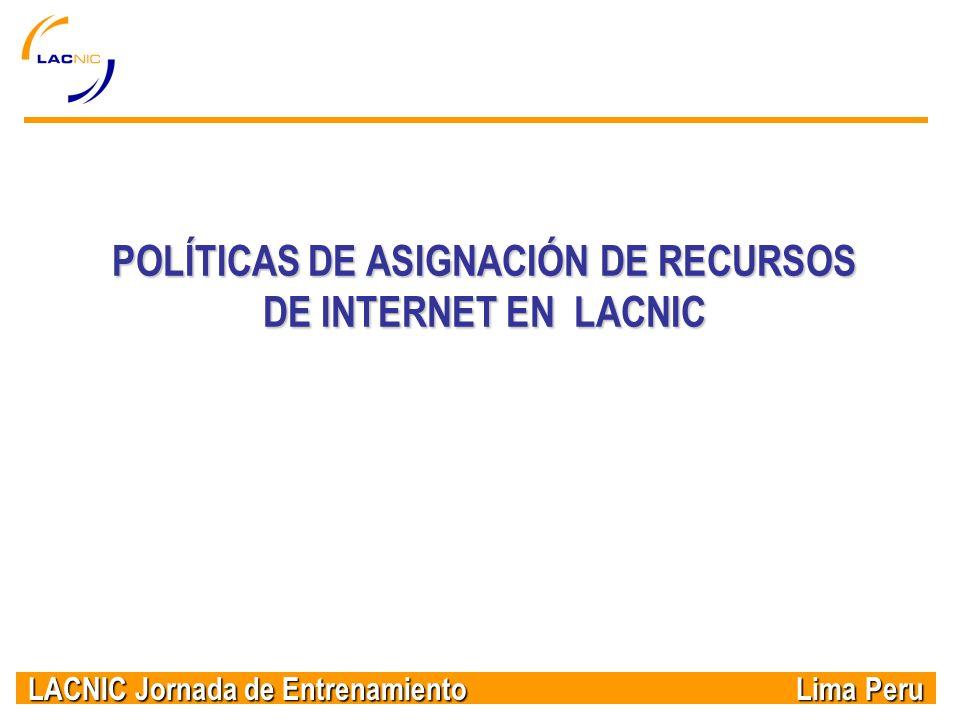 LACNIC Jornada de Entrenamiento Lima Peru POLÍTICAS DE ASIGNACIÓN DE RECURSOS DE INTERNET EN LACNIC