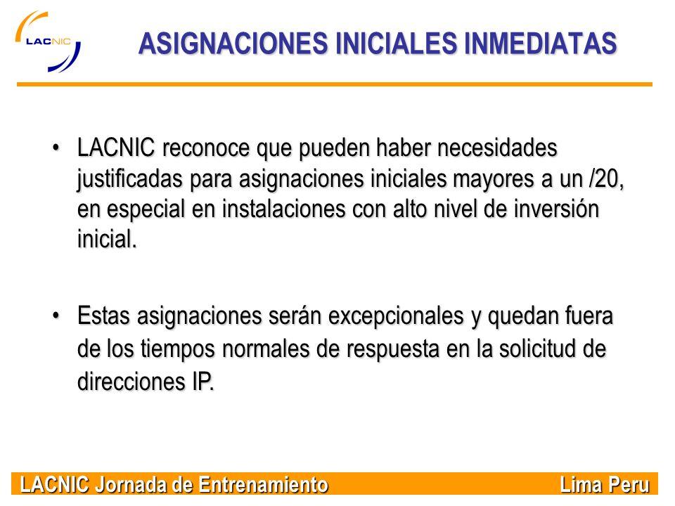 LACNIC Jornada de Entrenamiento Lima Peru ASIGNACIONES INICIALES INMEDIATAS LACNIC reconoce que pueden haber necesidades justificadas para asignacione
