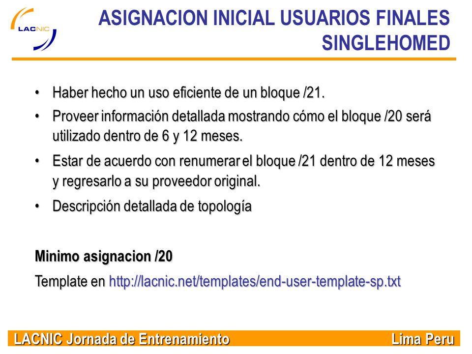 LACNIC Jornada de Entrenamiento Lima Peru ASIGNACION INICIAL USUARIOS FINALES SINGLEHOMED Haber hecho un uso eficiente de un bloque /21.Haber hecho un