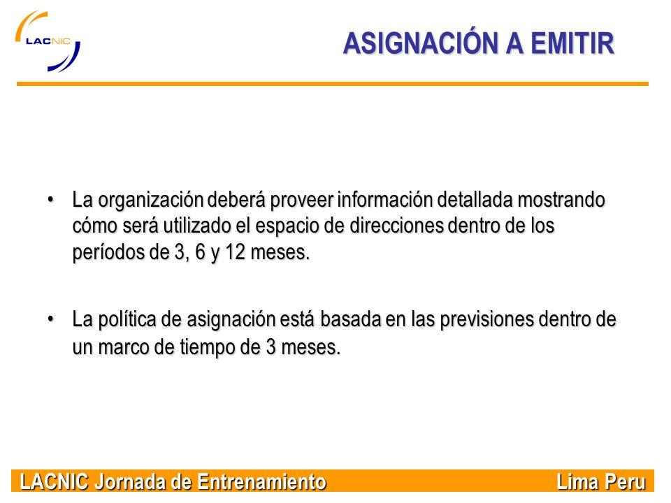 LACNIC Jornada de Entrenamiento Lima Peru ASIGNACIÓN A EMITIR La organización deberá proveer información detallada mostrando cómo será utilizado el es