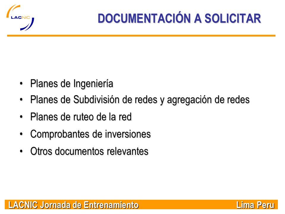LACNIC Jornada de Entrenamiento Lima Peru DOCUMENTACIÓN A SOLICITAR Planes de IngenieríaPlanes de Ingeniería Planes de Subdivisión de redes y agregaci