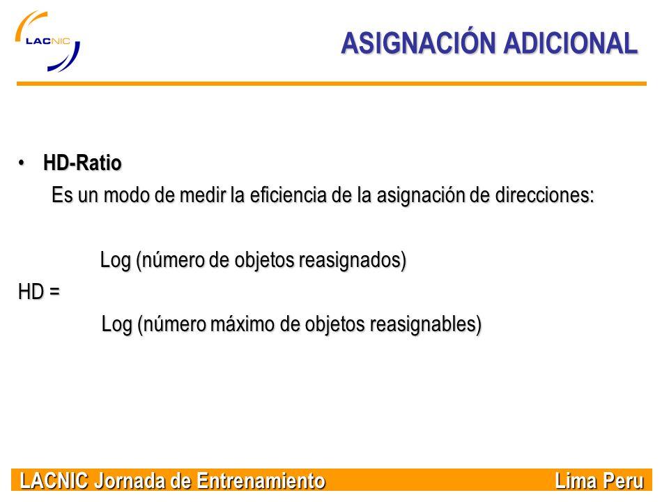 LACNIC Jornada de Entrenamiento Lima Peru ASIGNACIÓN ADICIONAL HD-Ratio HD-Ratio Es un modo de medir la eficiencia de la asignación de direcciones: Lo