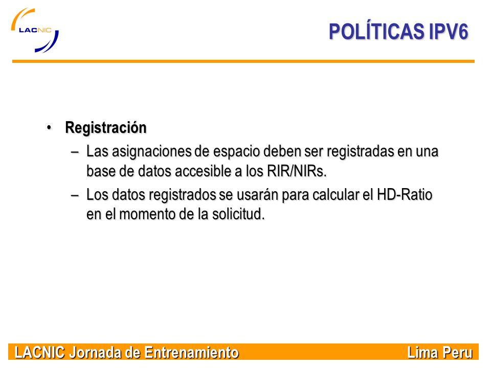 LACNIC Jornada de Entrenamiento Lima Peru POLÍTICAS IPV6 Registración Registración –Las asignaciones de espacio deben ser registradas en una base de d