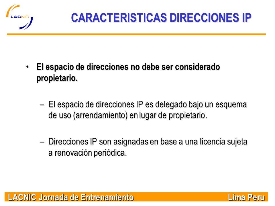 LACNIC Jornada de Entrenamiento Lima Peru CARACTERISTICAS DIRECCIONES IP El espacio de direcciones no debe ser considerado propietario. El espacio de