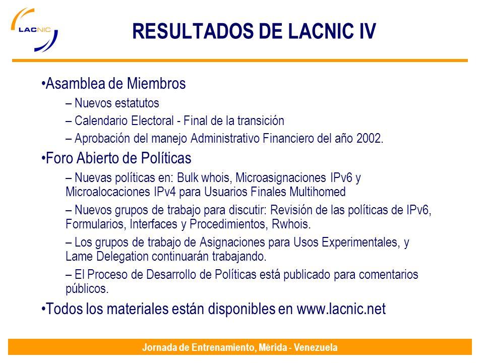 Jornada de Entrenamiento, Mérida - Venezuela RESULTADOS DE LACNIC IV Asamblea de Miembros – Nuevos estatutos – Calendario Electoral - Final de la transición – Aprobación del manejo Administrativo Financiero del año 2002.