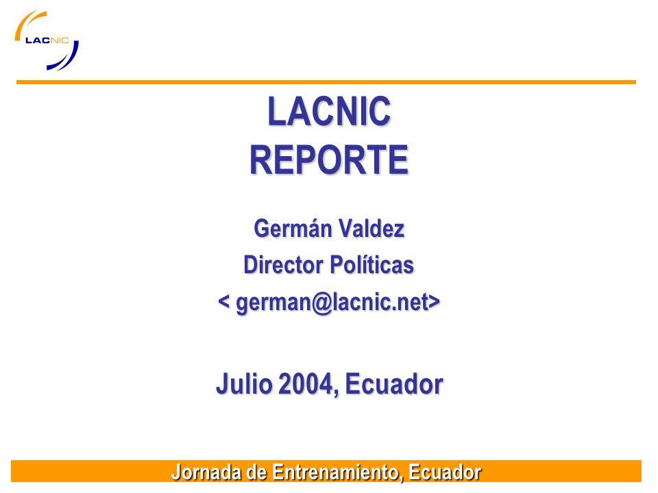 Jornada de Entrenamiento, Ecuador LACNIC REPORTE Germán Valdez Director Políticas Julio 2004, Ecuador