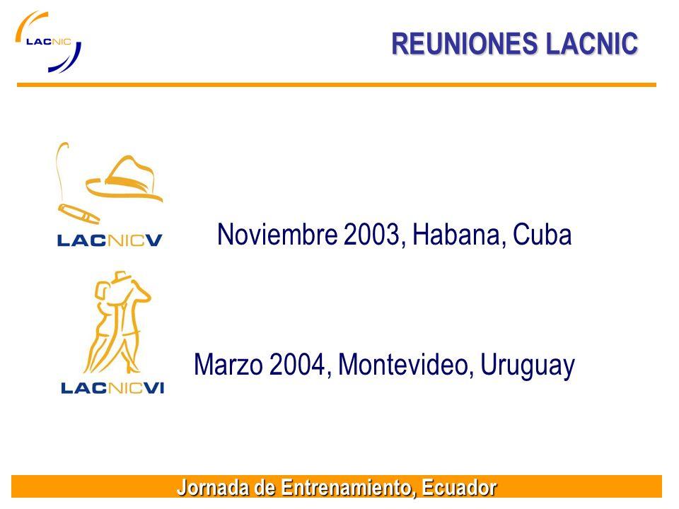 Jornada de Entrenamiento, Ecuador REUNIONES LACNIC Noviembre 2003, Habana, Cuba Marzo 2004, Montevideo, Uruguay