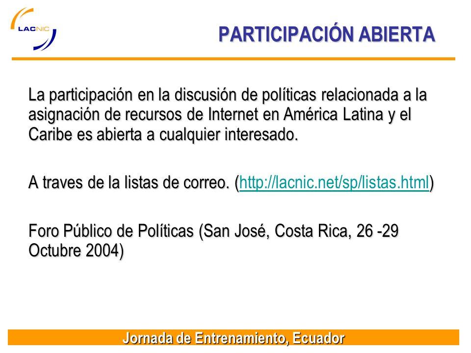 Jornada de Entrenamiento, Ecuador PARTICIPACIÓN ABIERTA La participación en la discusión de políticas relacionada a la asignación de recursos de Internet en América Latina y el Caribe es abierta a cualquier interesado.