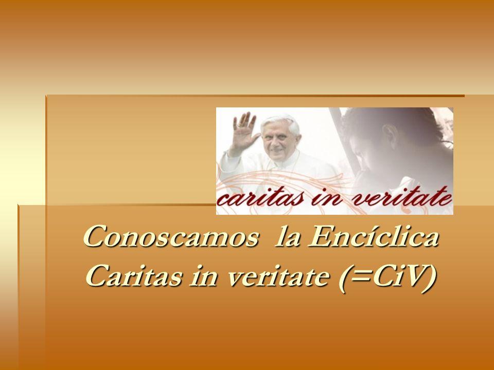 Conoscamos la Encíclica Caritas in veritate (=CiV)