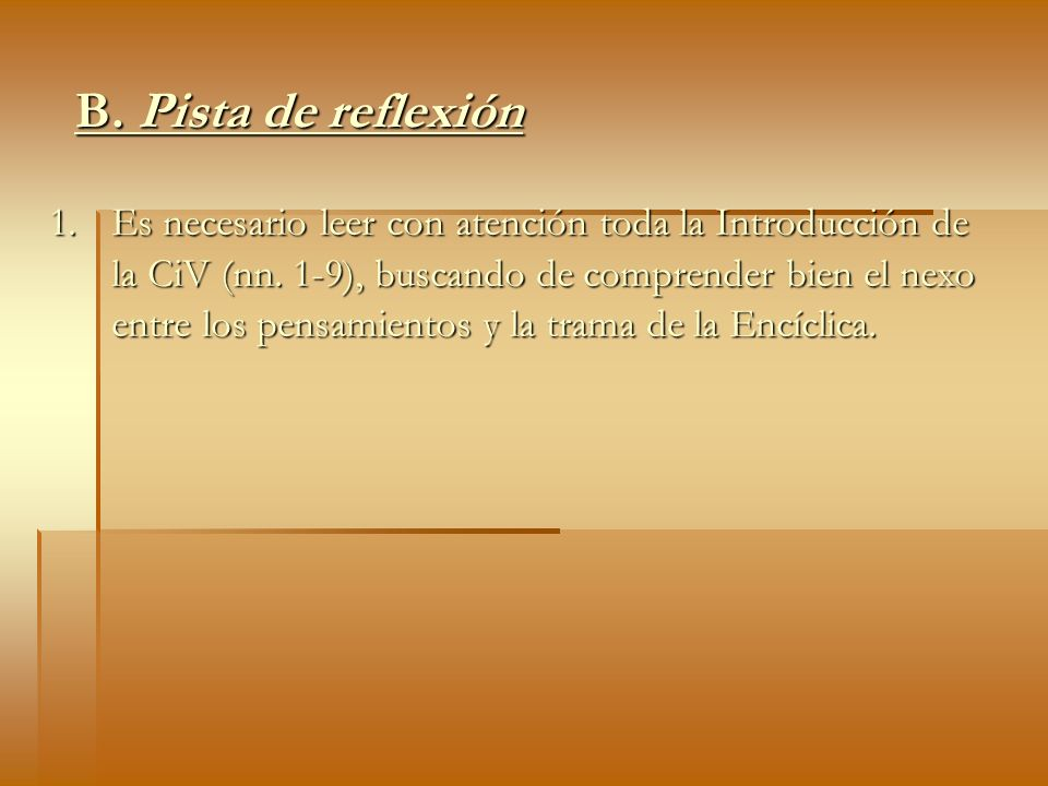 B. Pista de reflexión 1. Es necesario leer con atención toda la Introducción de la CiV (nn. 1-9), buscando de comprender bien el nexo entre los pensam