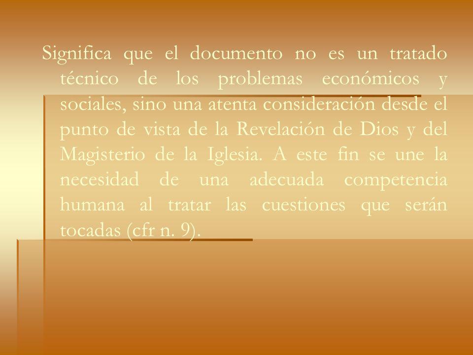 Significa que el documento no es un tratado técnico de los problemas económicos y sociales, sino una atenta consideración desde el punto de vista de l