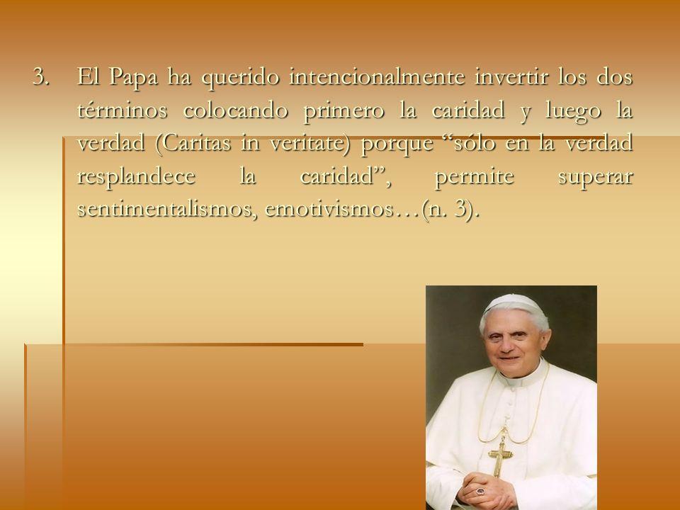 3. El Papa ha querido intencionalmente invertir los dos términos colocando primero la caridad y luego la verdad (Caritas in veritate) porque sólo en l