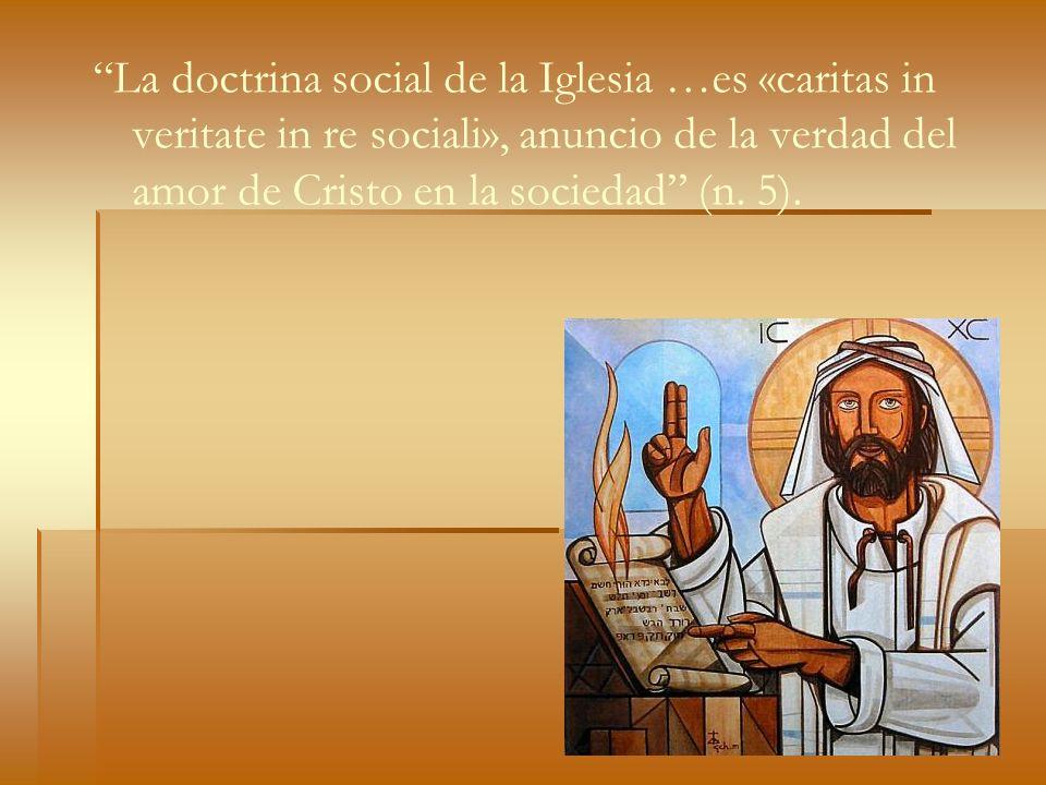 La doctrina social de la Iglesia …es «caritas in veritate in re sociali», anuncio de la verdad del amor de Cristo en la sociedad (n. 5).