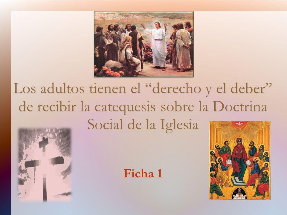 Los adultos tienen el derecho y el deber de recibir la catequesis sobre la Doctrina Social de la Iglesia Ficha 1