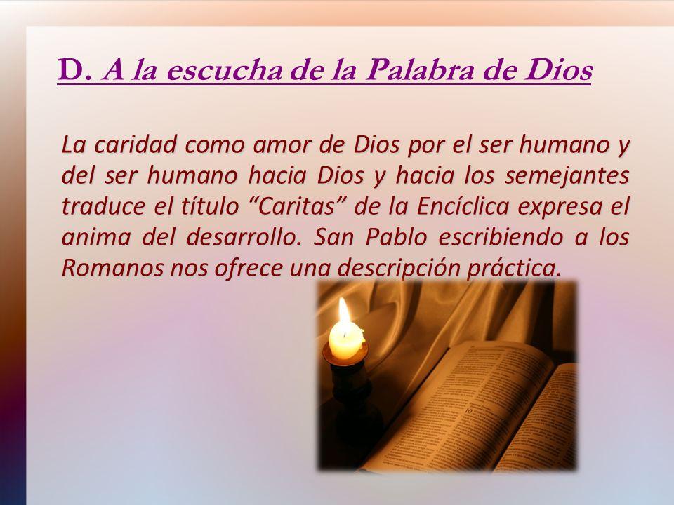 D. A la escucha de la Palabra de Dios La caridad como amor de Dios por el ser humano y del ser humano hacia Dios y hacia los semejantes traduce el tít