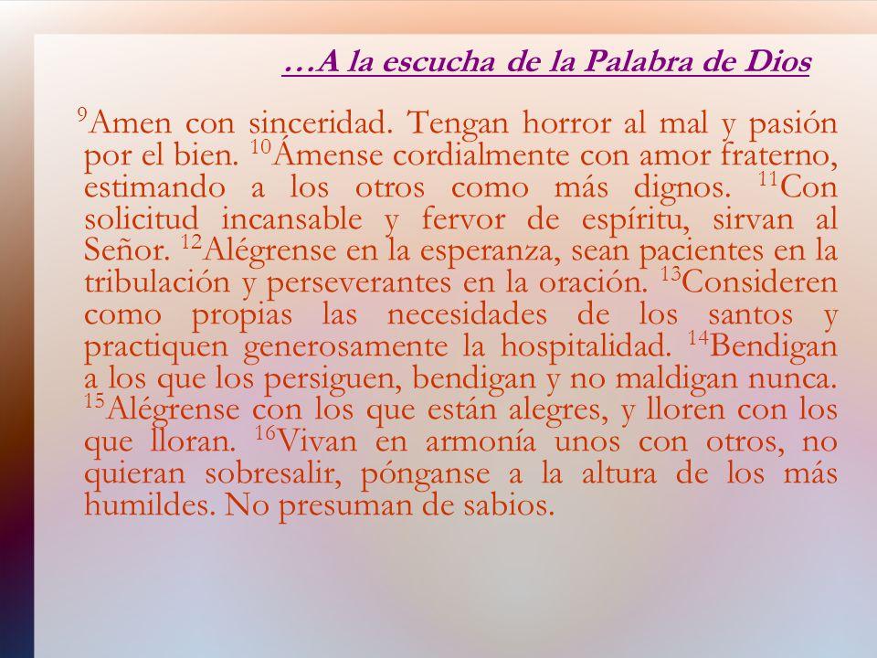…A la escucha de la Palabra de Dios 9 Amen con sinceridad. Tengan horror al mal y pasión por el bien. 10 Ámense cordialmente con amor fraterno, estima