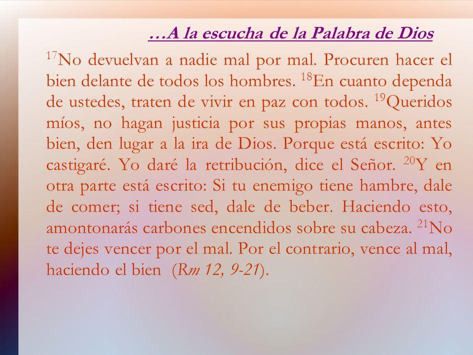 …A la escucha de la Palabra de Dios 17 No devuelvan a nadie mal por mal. Procuren hacer el bien delante de todos los hombres. 18 En cuanto dependa de