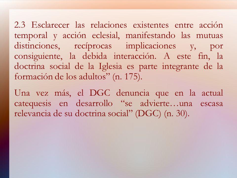 2.3 Esclarecer las relaciones existentes entre acción temporal y acción eclesial, manifestando las mutuas distinciones, recíprocas implicaciones y, po