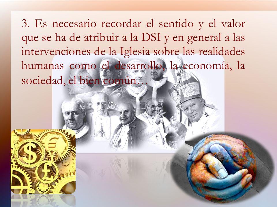 3. Es necesario recordar el sentido y el valor que se ha de atribuir a la DSI y en general a las intervenciones de la Iglesia sobre las realidades hum