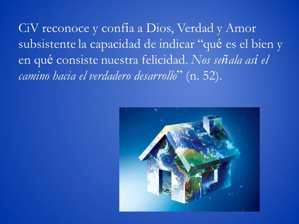 CiV reconoce y conf í a a Dios, Verdad y Amor subsistente la capacidad de indicar qu é es el bien y en qu é consiste nuestra felicidad. Nos se ñ ala a