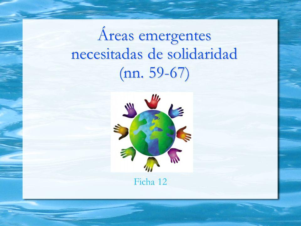 Áreas emergentes necesitadas de solidaridad (nn. 59-67) Ficha 12