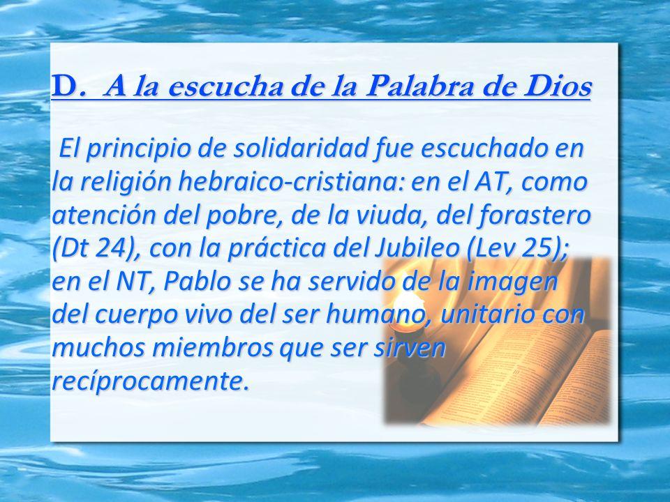 D. A la escucha de la Palabra de Dios El principio de solidaridad fue escuchado en la religión hebraico-cristiana: en el AT, como atención del pobre,