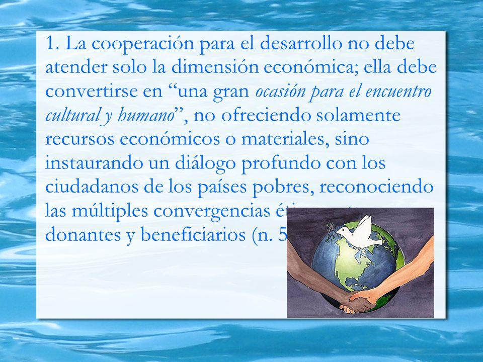 1. La cooperación para el desarrollo no debe atender solo la dimensión económica; ella debe convertirse en una gran ocasión para el encuentro cultural