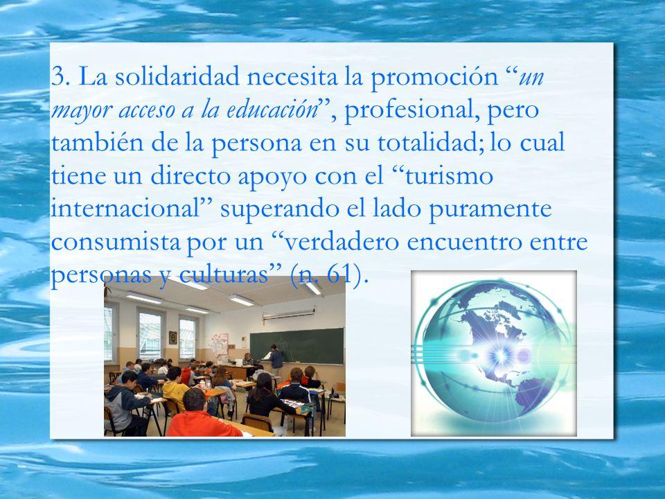 3. La solidaridad necesita la promoción un mayor acceso a la educación, profesional, pero también de la persona en su totalidad; lo cual tiene un dire