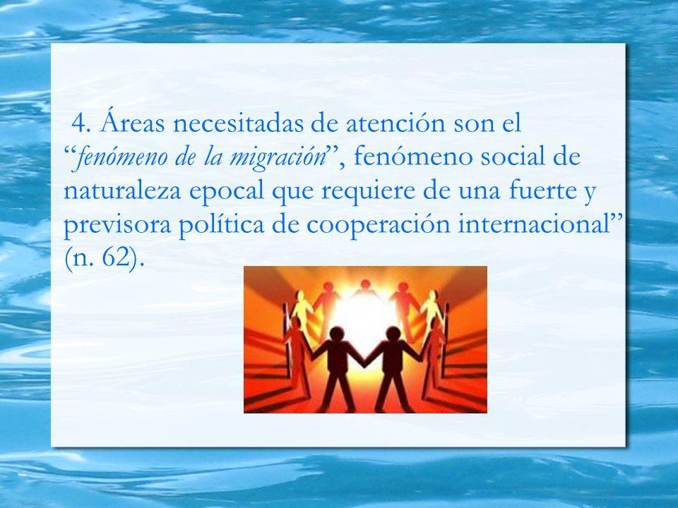 4. Áreas necesitadas de atención son elfenómeno de la migración, fenómeno social de naturaleza epocal que requiere de una fuerte y previsora política