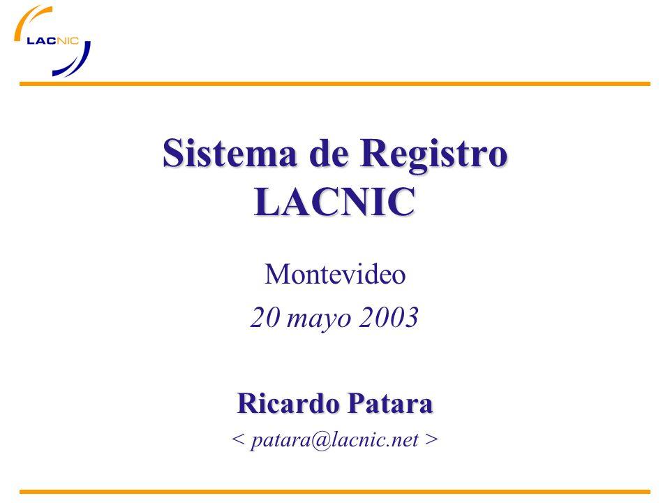 Montevideo 20 mayo 2003 Ricardo Patara Sistema de Registro LACNIC