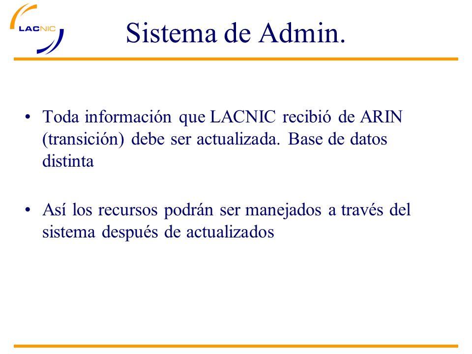 Sistema de Admin. Toda información que LACNIC recibió de ARIN (transición) debe ser actualizada. Base de datos distinta Así los recursos podrán ser ma