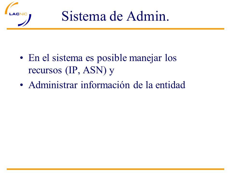 Sistema de Admin. En el sistema es posible manejar los recursos (IP, ASN) y Administrar información de la entidad