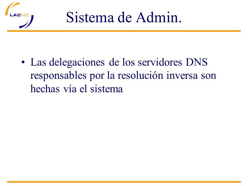 Las delegaciones de los servidores DNS responsables por la resolución inversa son hechas vía el sistema