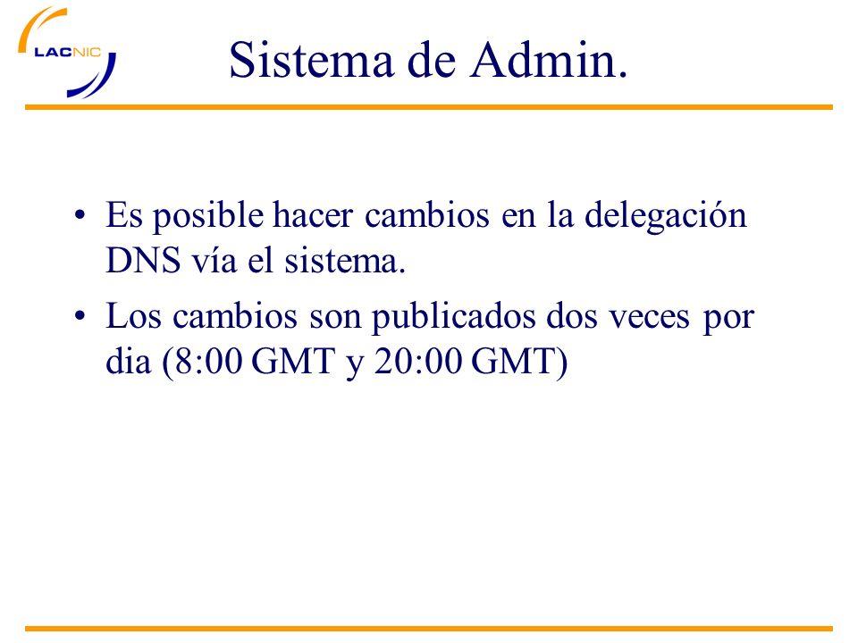 Es posible hacer cambios en la delegación DNS vía el sistema. Los cambios son publicados dos veces por dia (8:00 GMT y 20:00 GMT)